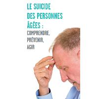 Le suicide des personnes âgées : comprendre, prévenir, agir