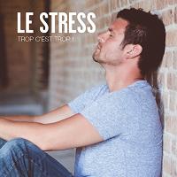 Le stress : trop, c'est trop !