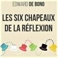 Les six chapeaux de la réflexion (E. de Bono)