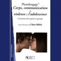 Photolangage® Corps, communication et violence à l'adolescence