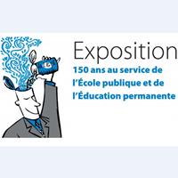 Exposition : 150 ans au service de l'Ecole publique et de l'Education permanente