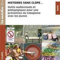 Histoires sans clope ... Outils audiovisuels et pédagogiques pour une prévention du tabagisme avec les jeunes