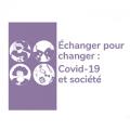 Échanger pour changer : Covid-19 et société